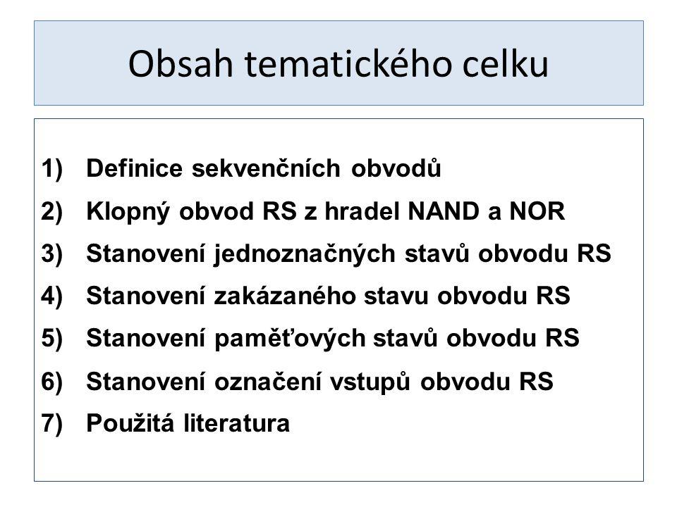 Obsah tematického celku 1)Definice sekvenčních obvodů 2)Klopný obvod RS z hradel NAND a NOR 3)Stanovení jednoznačných stavů obvodu RS 4)Stanovení zaká