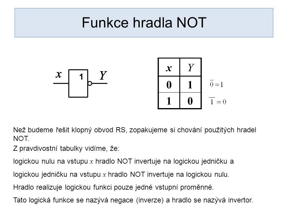 Funkce hradla NOT xY 01 10 Než budeme řešit klopný obvod RS, zopakujeme si chování použitých hradel NOT. Z pravdivostní tabulky vidíme, že: logickou n