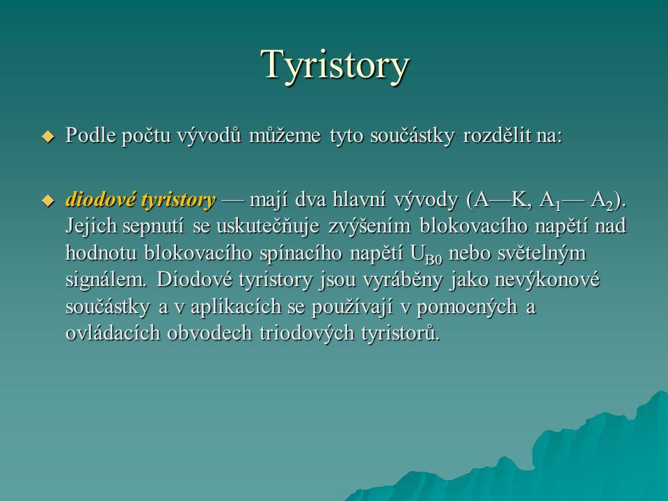 Tyristory  Podle počtu vývodů můžeme tyto součástky rozdělit na:  diodové tyristory — mají dva hlavní vývody (A—K, A 1 — A 2 ). Jejich sepnutí se us