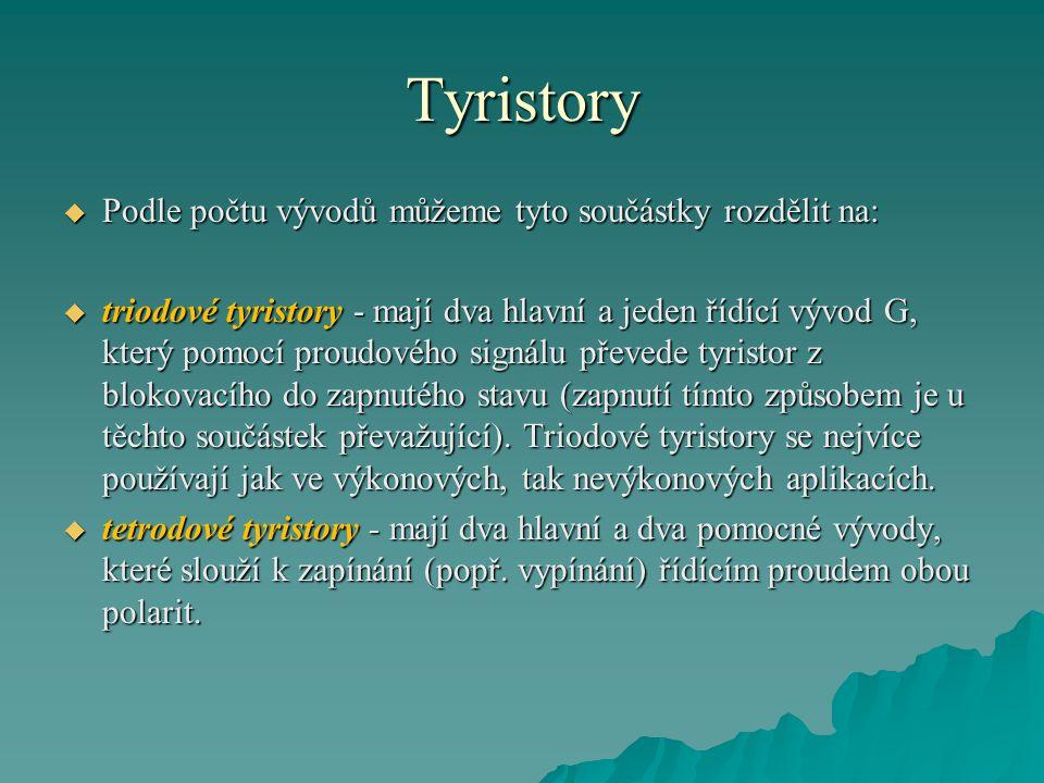 Tyristory  Podle počtu vývodů můžeme tyto součástky rozdělit na:  triodové tyristory - mají dva hlavní a jeden řídící vývod G, který pomocí proudové