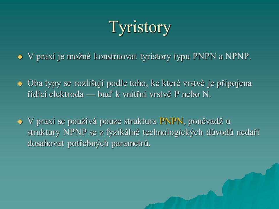 Tyristory  V praxi je možné konstruovat tyristory typu PNPN a NPNP.  Oba typy se rozlišují podle toho, ke které vrstvě je připojena řídící elektroda