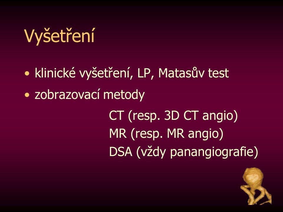 Vyšetření klinické vyšetření, LP, Matasův test zobrazovací metody CT (resp. 3D CT angio) MR (resp. MR angio) DSA (vždy panangiografie)