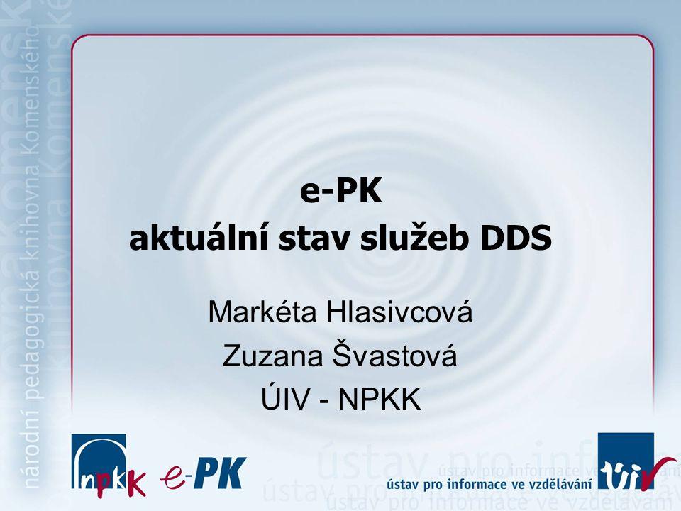e-PK aktuální stav služeb DDS Markéta Hlasivcová Zuzana Švastová ÚIV - NPKK