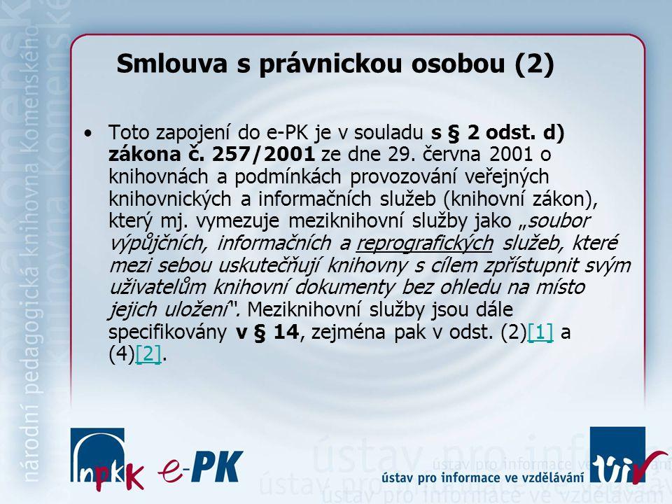 Smlouva s právnickou osobou (2) Toto zapojení do e-PK je v souladu s § 2 odst. d) zákona č. 257/2001 ze dne 29. června 2001 o knihovnách a podmínkách