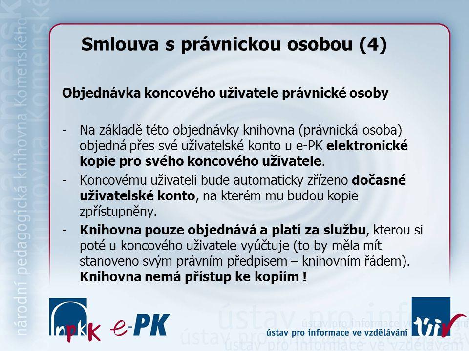 Smlouva s právnickou osobou (4) Objednávka koncového uživatele právnické osoby -Na základě této objednávky knihovna (právnická osoba) objedná přes své uživatelské konto u e-PK elektronické kopie pro svého koncového uživatele.