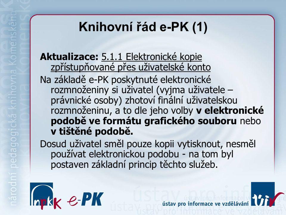 Knihovní řád e-PK (1) Aktualizace: 5.1.1 Elektronické kopie zpřístupňované přes uživatelské konto Na základě e-PK poskytnuté elektronické rozmnoženiny si uživatel (vyjma uživatele – právnické osoby) zhotoví finální uživatelskou rozmnoženinu, a to dle jeho volby v elektronické podobě ve formátu grafického souboru nebo v tištěné podobě.