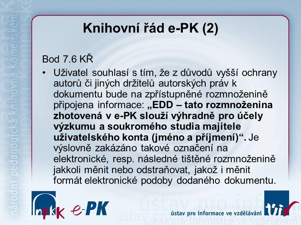 """Knihovní řád e-PK (2) Bod 7.6 KŘ Uživatel souhlasí s tím, že z důvodů vyšší ochrany autorů či jiných držitelů autorských práv k dokumentu bude na zpřístupněné rozmnoženině připojena informace: """"EDD – tato rozmnoženina zhotovená v e-PK slouží výhradně pro účely výzkumu a soukromého studia majitele uživatelského konta (jméno a příjmení) ."""