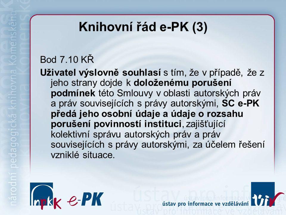 Knihovní řád e-PK (3) Bod 7.10 KŘ Uživatel výslovně souhlasí s tím, že v případě, že z jeho strany dojde k doloženému porušení podmínek této Smlouvy v