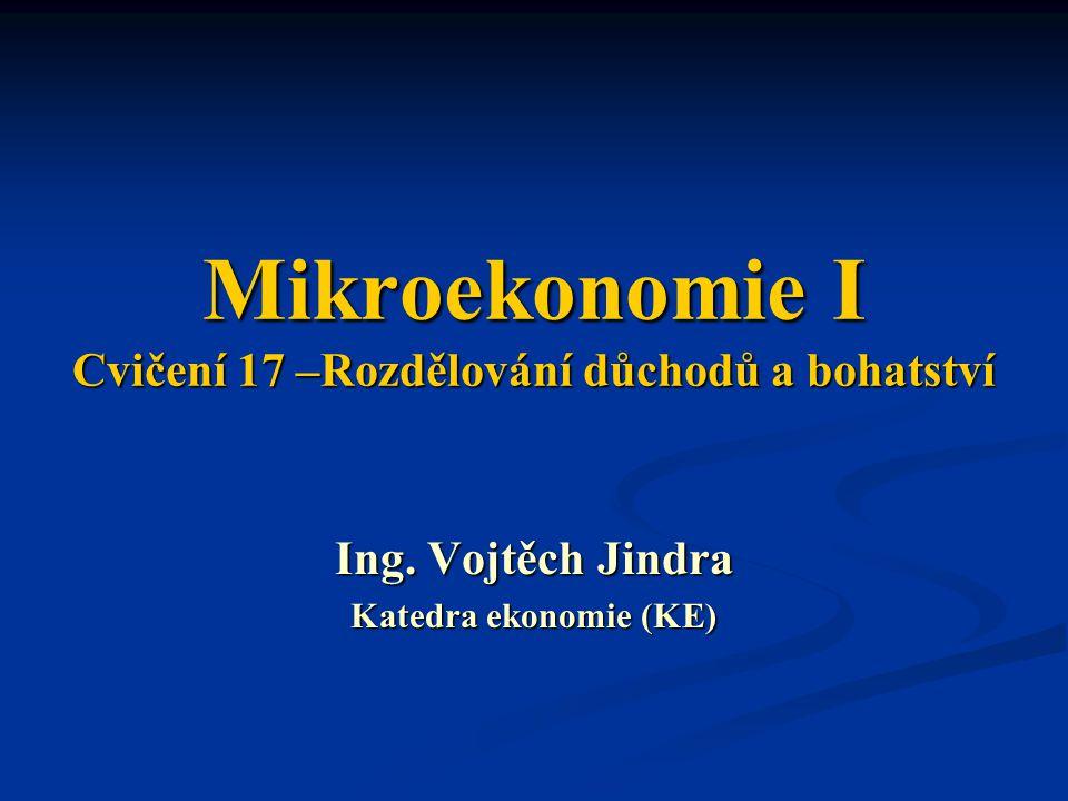 MIEK1 – Cvičení 17 Rozhodněte, zda uvedená tvrzení jsou pravdivá či nepravdivá Dědictví je důležitým faktorem v determinaci rozdělení bohatství Efektivní tržní ekonomika automaticky vytváří společensky přijatelné rozdělení důchodů Lorenzova křivka znázorňuje změny v rozdělení zisků v čase podle jednotlivých zemí Ve srovnání s rozdělením důchodů je v tržních ekonomikách rozdělení aktiv (bohatství) většinou ještě nerovnoměrnější [PRAVDA] [NEPRAVDA] [NEPRAVDA] [PRAVDA]