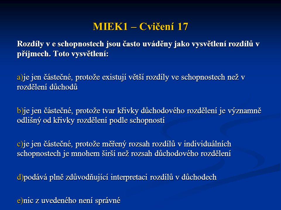 MIEK1 – Cvičení 17 Rozdíly v e schopnostech jsou často uváděny jako vysvětlení rozdílů v příjmech. Toto vysvětlení: a)je jen částečné, protože existuj