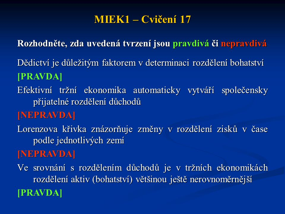 MIEK1 – Cvičení 17 Rozhodněte, zda uvedená tvrzení jsou pravdivá či nepravdivá Dědictví je důležitým faktorem v determinaci rozdělení bohatství Efekti