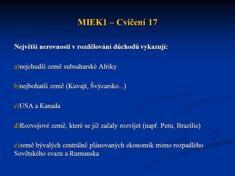 MIEK1 – Cvičení 17 Největší nerovnosti v rozdělování důchodů vykazují: a)nejchudší země subsaharské Afriky b)nejbohatší země (Kuvajt, Švýcarsko...) c)