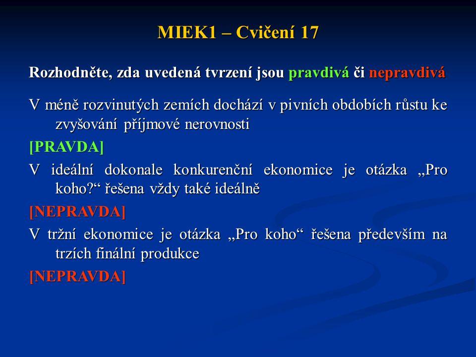 MIEK1 – Cvičení 17 Rozhodněte, zda uvedená tvrzení jsou pravdivá či nepravdivá V méně rozvinutých zemích dochází v pivních obdobích růstu ke zvyšování