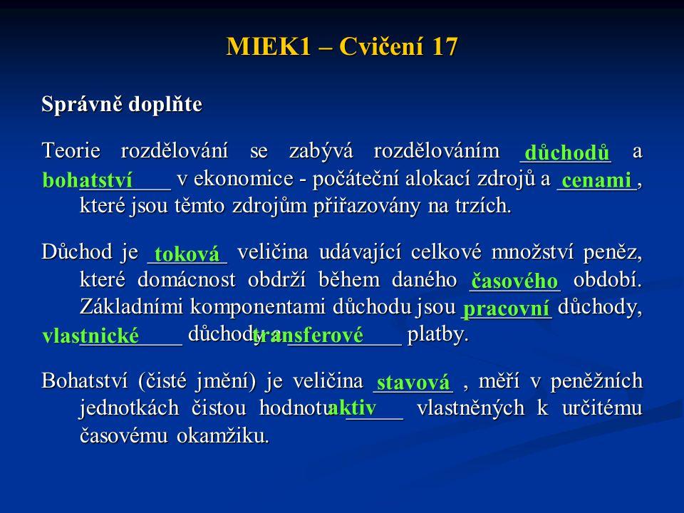 MIEK1 – Cvičení 17 Správně doplňte Teorie rozdělování se zabývá rozdělováním ________ a ________ v ekonomice - počáteční alokací zdrojů a _______, kte
