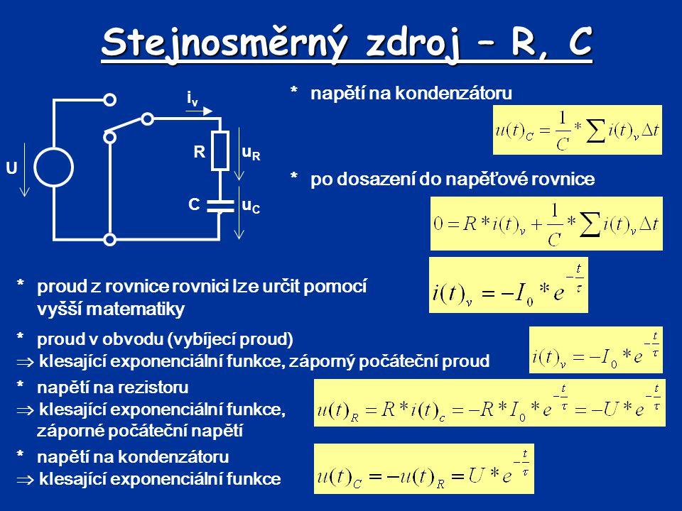 Stejnosměrný zdroj – R, C R C U uRuR uCuC iviv *napětí na kondenzátoru *po dosazení do napěťové rovnice *proud z rovnice rovnici lze určit pomocí vyšš