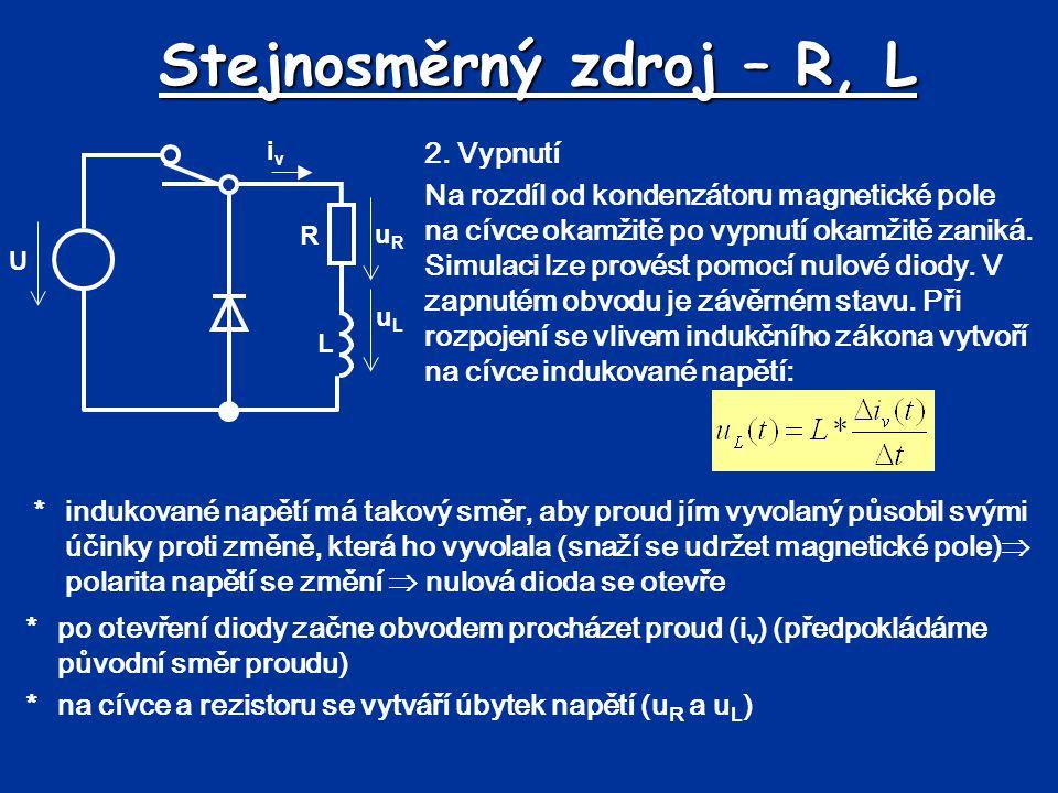 Stejnosměrný zdroj – R, L uRuR uLuL *po otevření diody začne obvodem procházet proud (i v ) (předpokládáme původní směr proudu) *na cívce a rezistoru