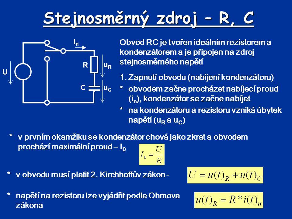 Stejnosměrný zdroj – R, C R C U uRuR uCuC inin *napětí na kondenzátoru *po dosazení do napěťové rovnice *proud z rovnice rovnici lze určit pomocí vyšší matematiky kde  je časová konstanta Časová konstanta  určuje rychlost nabíjení kondenzátoru.