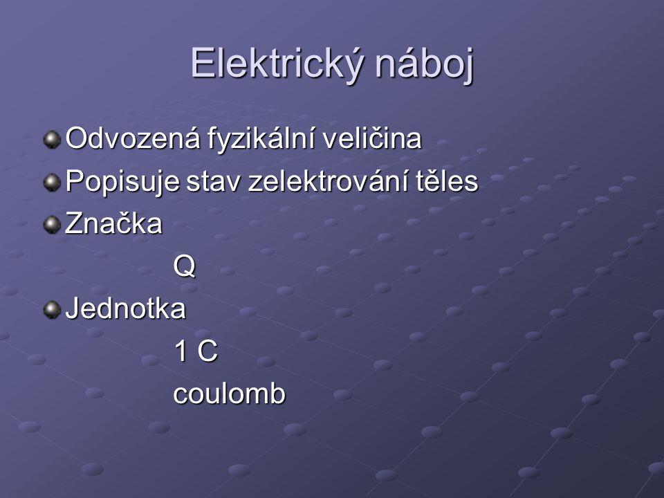 Elektrický náboj Odvozená fyzikální veličina Popisuje stav zelektrování těles ZnačkaQJednotka 1 C coulomb