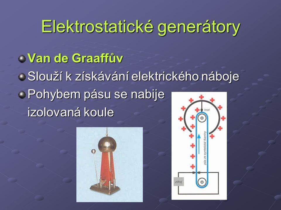 Elektrostatické generátory Van de Graaffův Slouží k získávání elektrického náboje Pohybem pásu se nabije izolovaná koule