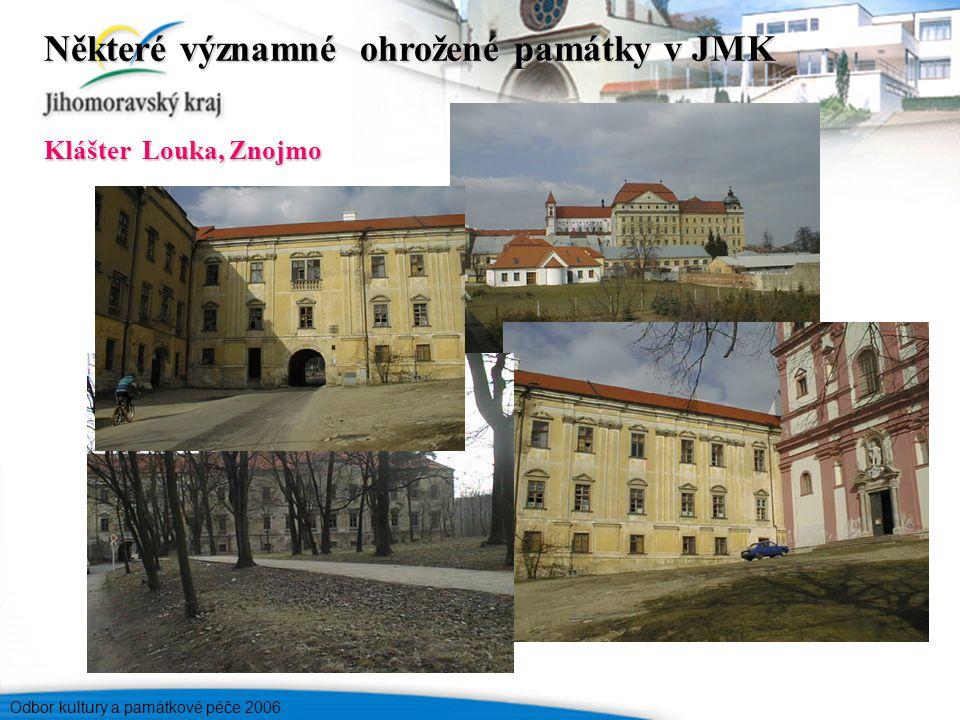 Odbor kultury a památkové péče 2006 Některé významné ohrožené památky v JMK Klášter Louka, Znojmo