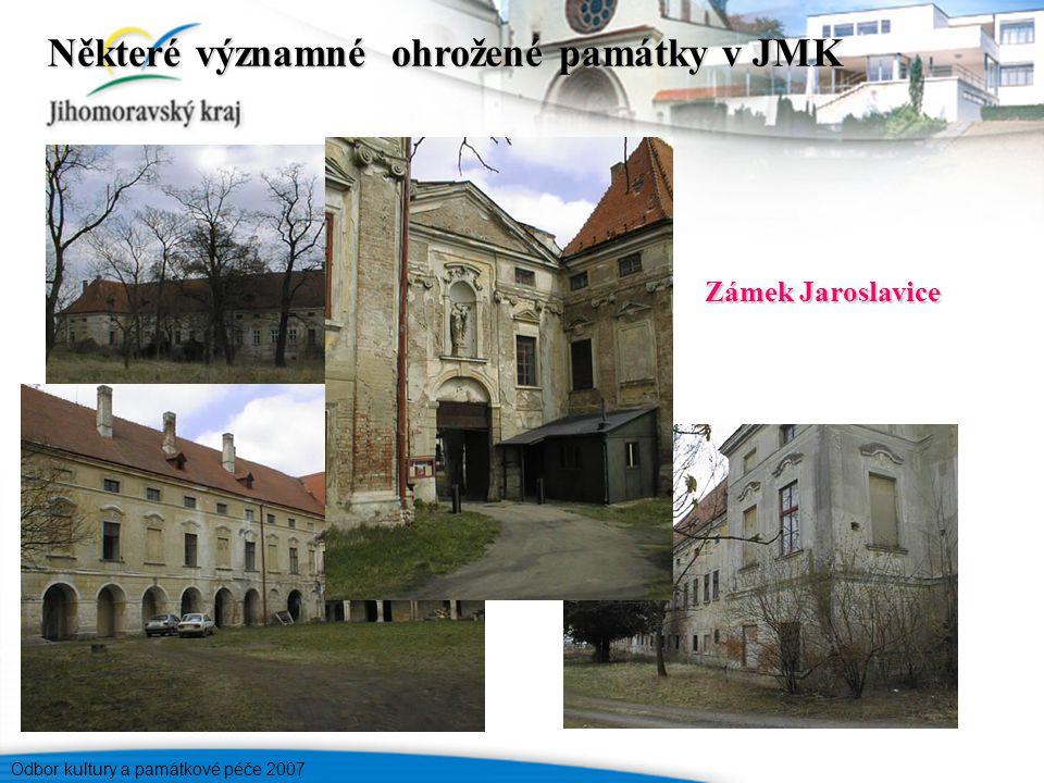 Odbor kultury a památkové péče 2007 Zámek Jaroslavice Některé významné ohrožené památky v JMK