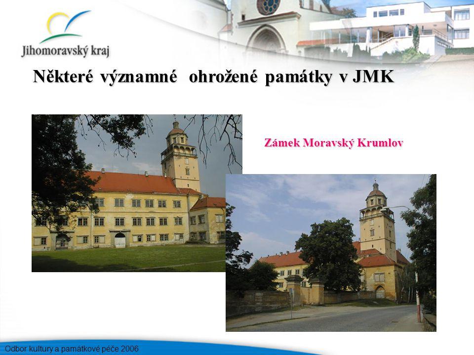 Odbor kultury a památkové péče 2006 Zámek Moravský Krumlov Některé významné ohrožené památky v JMK