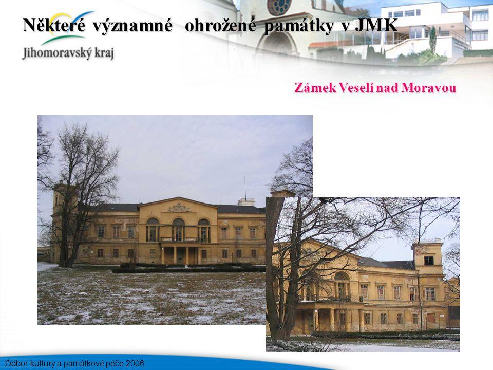 Odbor kultury a památkové péče 2006 Zámek Veselí nad Moravou Některé významné ohrožené památky v JMK