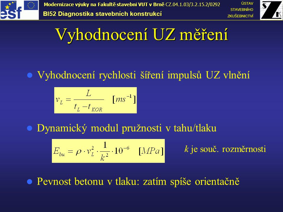 Vyhodnocení UZ měření Vyhodnocení rychlosti šíření impulsů UZ vlnění Dynamický modul pružnosti v tahu/tlaku k je souč.