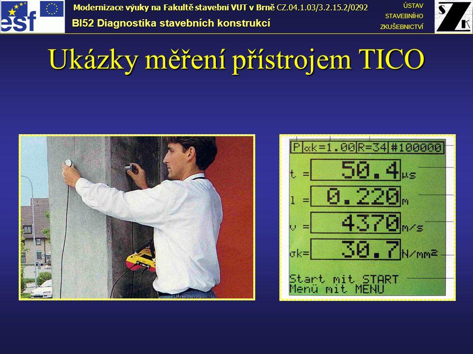 Ukázky měření přístrojem TICO BI52 Diagnostika stavebních konstrukcí ÚSTAV STAVEBNÍHO ZKUŠEBNICTVÍ Modernizace výuky na Fakultě stavební VUT v Brně CZ.04.1.03/3.2.15.2/0292