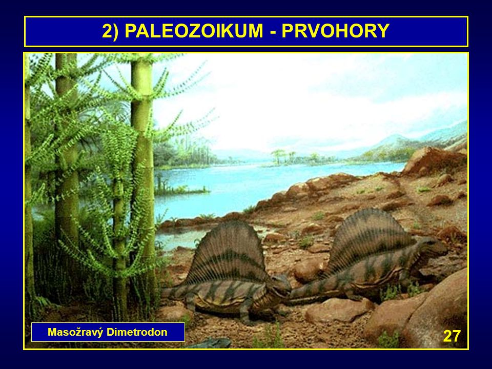 2) PALEOZOIKUM - PRVOHORY Masožravý Dimetrodon 27