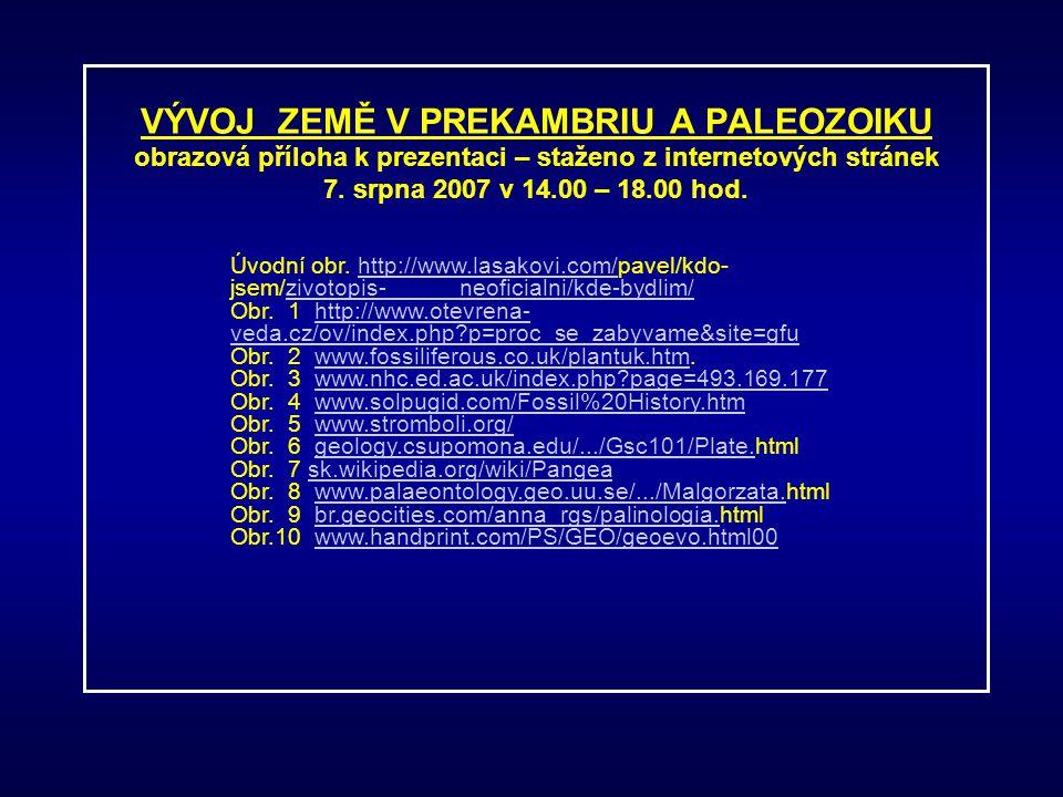VÝVOJ ZEMĚ V PREKAMBRIU A PALEOZOIKU obrazová příloha k prezentaci – staženo z internetových stránek 7. srpna 2007 v 14.00 – 18.00 hod. Úvodní obr. ht