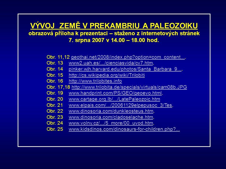 VÝVOJ ZEMĚ V PREKAMBRIU A PALEOZOIKU obrazová příloha k prezentaci – staženo z internetových stránek 7. srpna 2007 v 14.00 – 18.00 hod. Obr. 11,12 geo