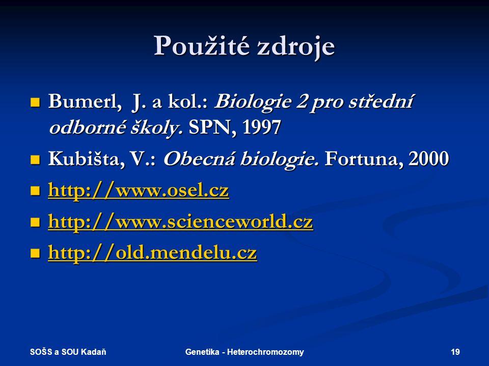 SOŠS a SOU Kadaň 19Genetika - Heterochromozomy Použité zdroje Bumerl, J. a kol.: Biologie 2 pro střední odborné školy. SPN, 1997 Bumerl, J. a kol.: Bi