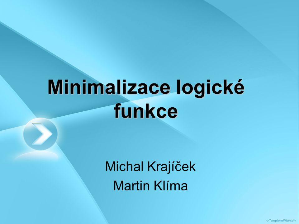 2  Základní pojmy  Hradla a logické operce  Vyjádření logické funkce logickými členy  Booleova algebra  Minimalizační metody  De Morganovy zákony  Karnaghova mapa  Zdroje  Zadání úkolu Obsah