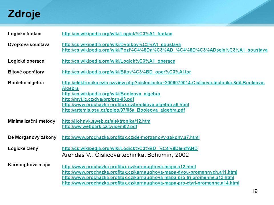 19 http://cs.wikipedia.org/wiki/Logick%C3%A1_funkce http://cs.wikipedia.org/wiki/Dvojkov%C3%A1_soustava http://cs.wikipedia.org/wiki/Pozi%C4%8Dn%C3%AD