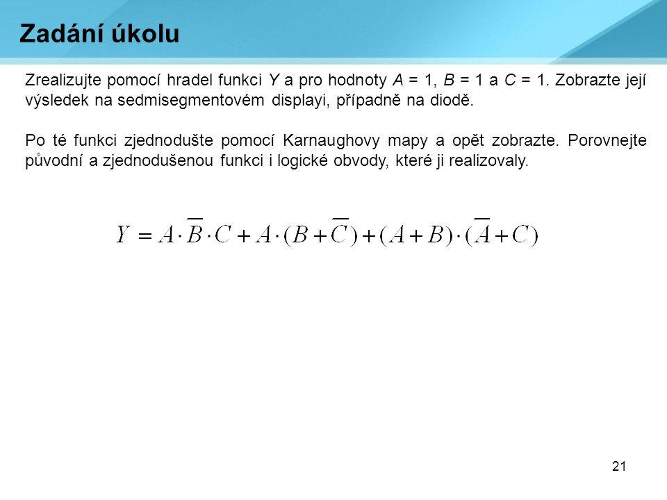 21 Zrealizujte pomocí hradel funkci Y a pro hodnoty A = 1, B = 1 a C = 1. Zobrazte její výsledek na sedmisegmentovém displayi, případně na diodě. Po t