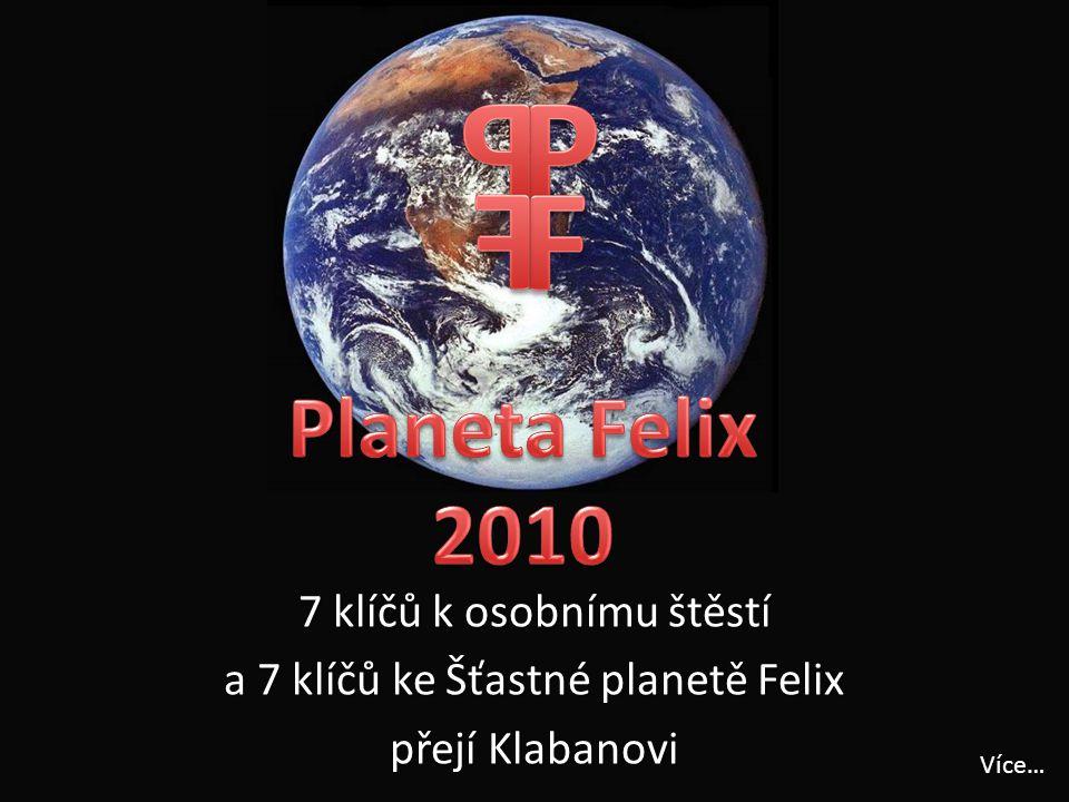 v 7 klíčů k osobnímu štěstí a 7 klíčů ke Šťastné planetě Felix přejí Klabanovi Více…