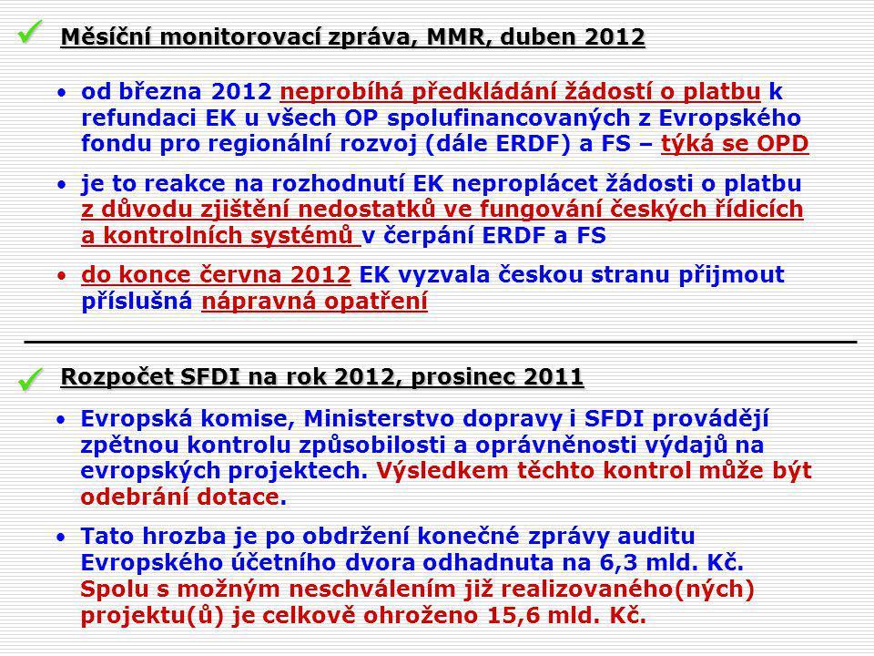 od března 2012 neprobíhá předkládání žádostí o platbu k refundaci EK u všech OP spolufinancovaných z Evropského fondu pro regionální rozvoj (dále ERDF) a FS – týká se OPD je to reakce na rozhodnutí EK neproplácet žádosti o platbu z důvodu zjištění nedostatků ve fungování českých řídicích a kontrolních systémů v čerpání ERDF a FS do konce června 2012 EK vyzvala českou stranu přijmout příslušná nápravná opatření Měsíční monitorovací zpráva, MMR, duben 2012 Rozpočet SFDI na rok 2012, prosinec 2011 Evropská komise, Ministerstvo dopravy i SFDI provádějí zpětnou kontrolu způsobilosti a oprávněnosti výdajů na evropských projektech.