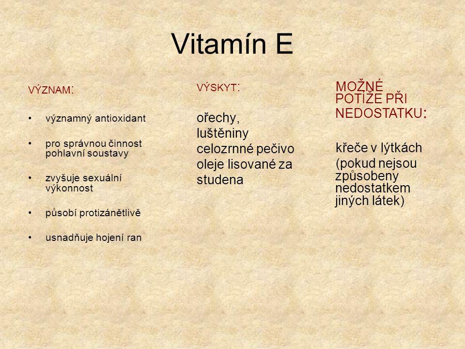 Vitamín K VÝZNAM: pro správnou srážlivost krve VÝSKYT: sojový olej, ve všem co je rostlinné a zelené, v rajčatech, vytváří se také v tlustém střevě MOŽNÉ POTÍŽE PŘI NEDOSTATKU : malá srážlivost krve