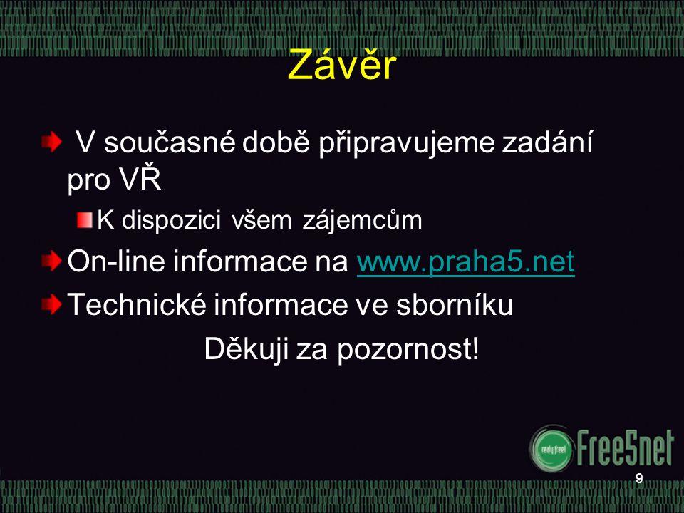 9 Závěr V současné době připravujeme zadání pro VŘ K dispozici všem zájemcům On-line informace na www.praha5.netwww.praha5.net Technické informace ve