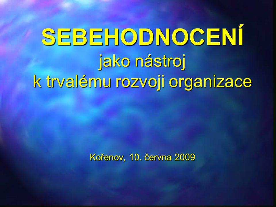 """Trvalý rozvoj organizace """"Typický rozvoj organizace zahrnuje identifikaci slabých a silných stránek, (sebe)hodnocení organizace, zpětnou informační vazbu, určení strategie změny, zásahy a měření a vyhodnocování změny úsilí """"Typický rozvoj organizace zahrnuje identifikaci slabých a silných stránek, (sebe)hodnocení organizace, zpětnou informační vazbu, určení strategie změny, zásahy a měření a vyhodnocování změny úsilí Trvalý rozvoj organizace je systematický, integrovaný a plánovitý přístup k dosažení efektivnosti celé organizace."""
