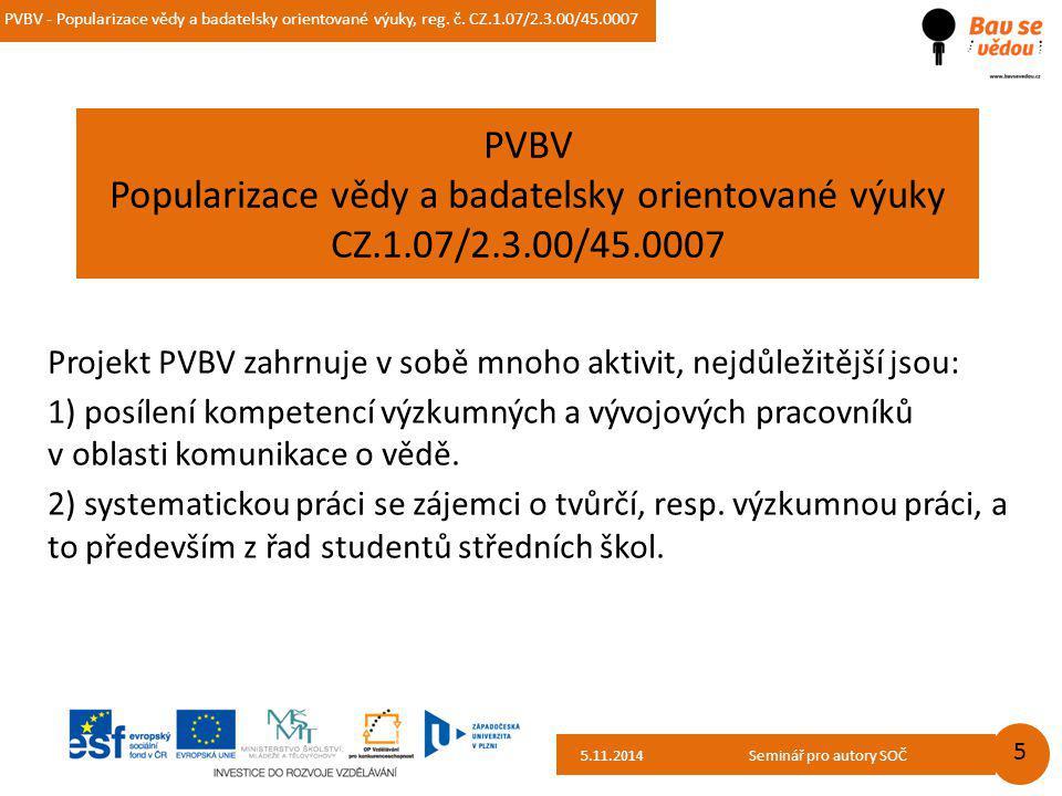 PVBV - Popularizace vědy a badatelsky orientované výuky, reg. č. CZ.1.07/2.3.00/45.0007 14.10.2014 5 PVBV Popularizace vědy a badatelsky orientované v
