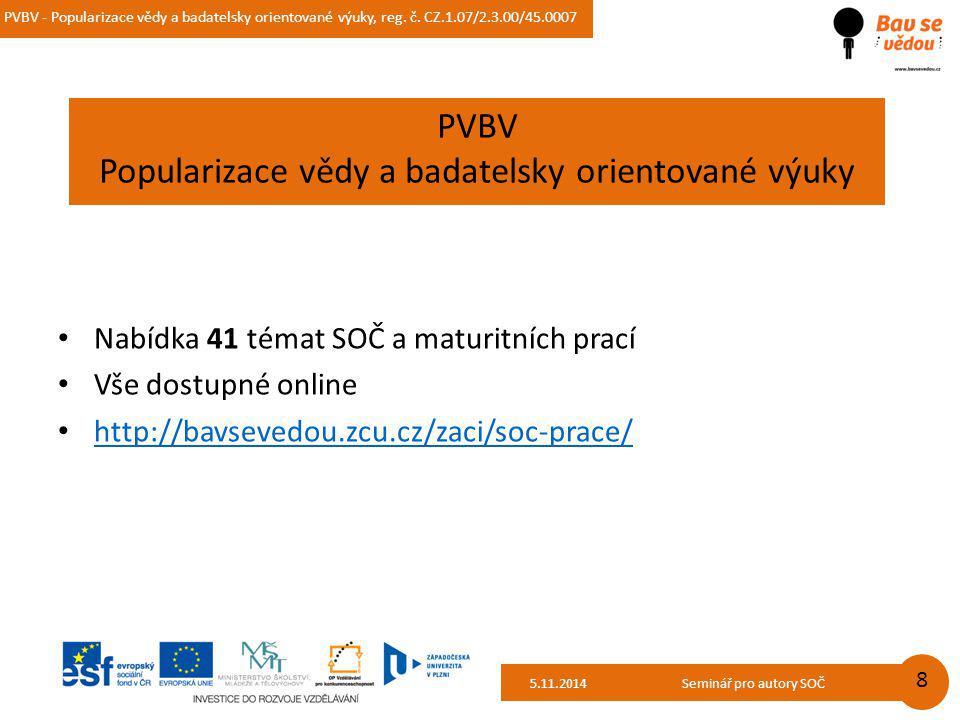 PVBV - Popularizace vědy a badatelsky orientované výuky, reg. č. CZ.1.07/2.3.00/45.0007 14.10.2014 8 Název akce PVBV Popularizace vědy a badatelsky or