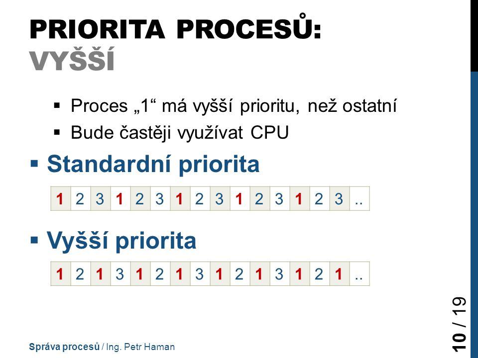 """PRIORITA PROCESŮ: VYŠŠÍ  Proces """"1 má vyšší prioritu, než ostatní  Bude častěji využívat CPU  Standardní priorita  Vyšší priorita Správa procesů / Ing."""