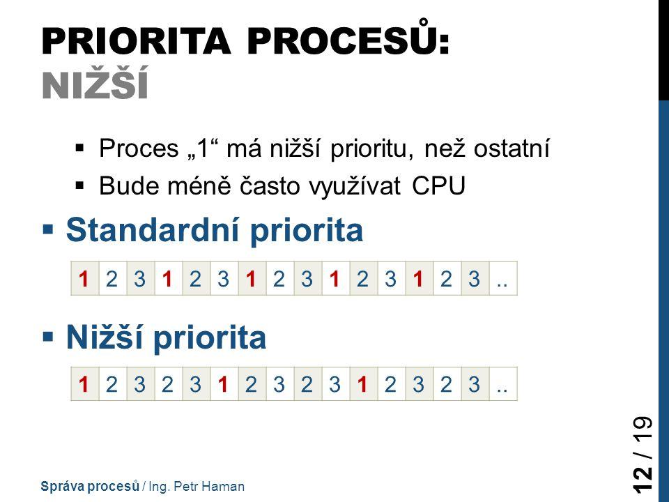 """PRIORITA PROCESŮ: NIŽŠÍ  Proces """"1 má nižší prioritu, než ostatní  Bude méně často využívat CPU  Standardní priorita  Nižší priorita Správa procesů / Ing."""