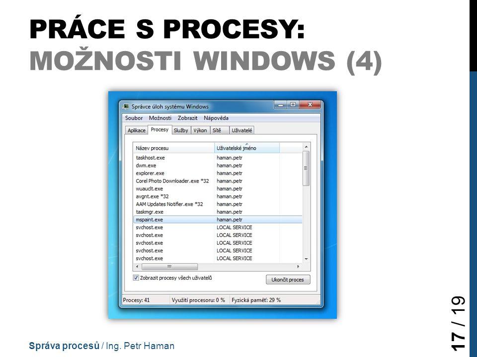 PRÁCE S PROCESY: MOŽNOSTI WINDOWS (4) Správa procesů / Ing. Petr Haman 17 / 19