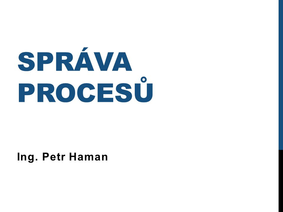 """ZÁKLADNÍ POJMY (1)  Program  Činnost PC zapsaná kódem programovacího jazyka  Proces (úloha)  Spuštěný program  Služba  Proces spuštěný """"bez vědomí uživatele Správa procesů / Ing."""