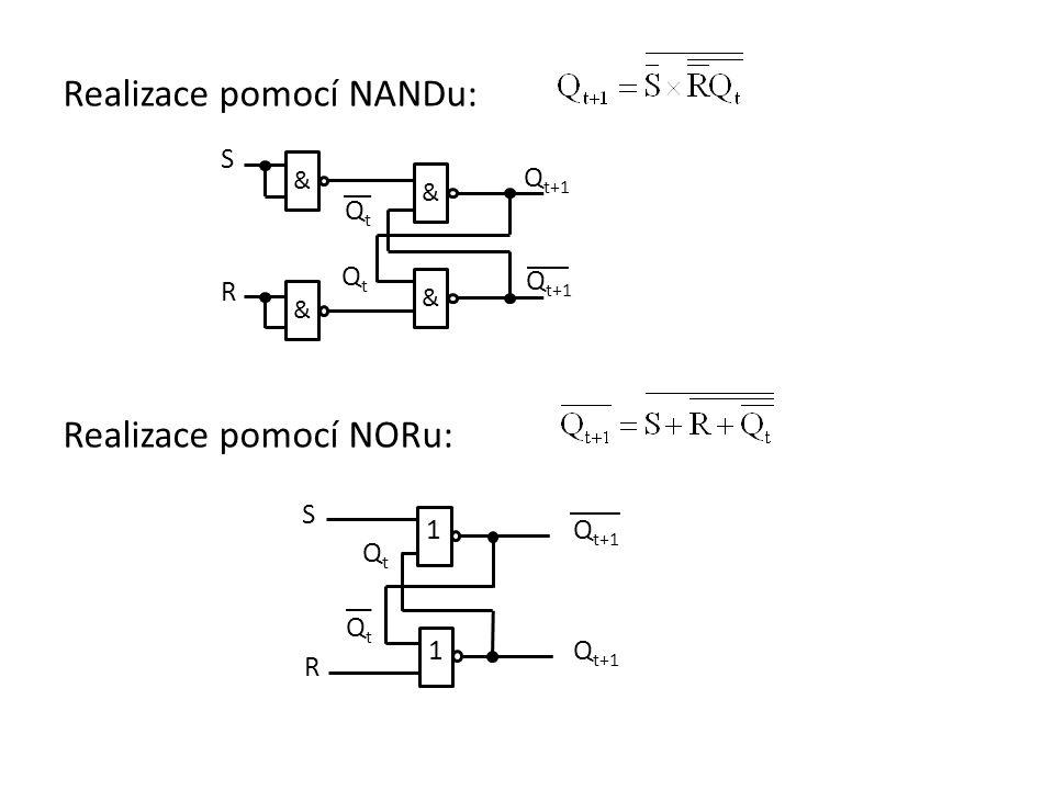 Realizace pomocí NANDu: Realizace pomocí NORu: & & & & S R Q t+1 QtQt QtQt 1 1 S R QtQt QtQt