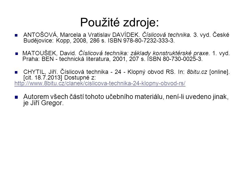 Použité zdroje: ANTOŠOVÁ, Marcela a Vratislav DAVÍDEK. Číslicová technika. 3. vyd. České Budějovice: Kopp, 2008, 286 s. ISBN 978-80-7232-333-3. MATOUŠ