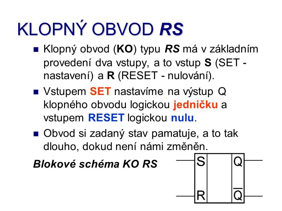 KLOPNÝ OBVOD RS Klopný obvod (KO) typu RS má v základním provedení dva vstupy, a to vstup S (SET - nastavení) a R (RESET - nulování). Vstupem SET nast